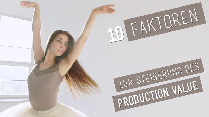 Video-Thumbnail des Erklärvideos: Ballett-Tänzerin neben Schriftinsert: 10 Faktoren zur Steigerung des Production Value